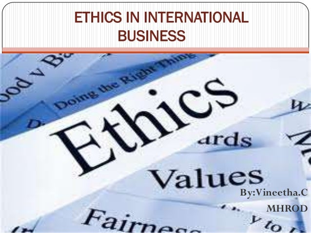 By:Vineetha.C MHROD ETHICS IN INTERNATIONAL BUSINESS