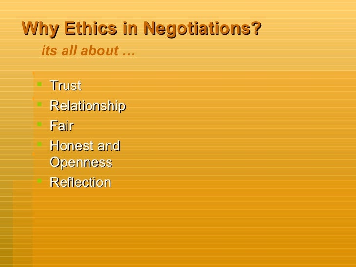 negotiating ethics What is the role of ethics in negotiation the dictionary definition of ethics is: a system of moral principles or values the rules or standards governing the conduct of the members of a profession accepted principles of right or wrong.