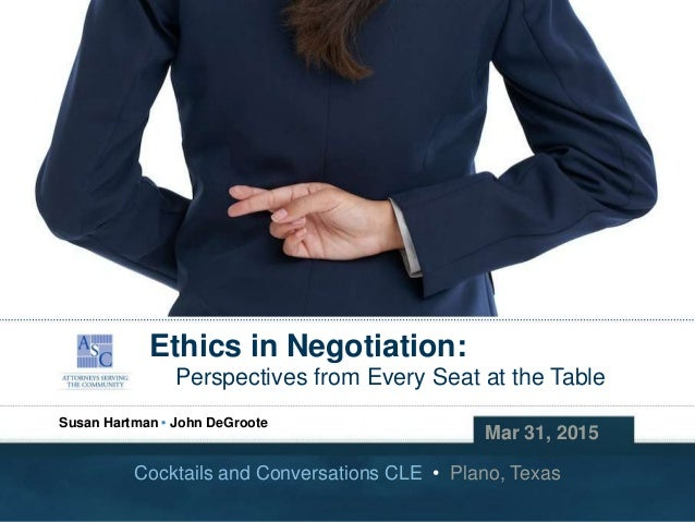 Copyright © 2015 John DeGroote Services, LLC Ethics in Negotiation: Perspectives from Every Seat at the Table Mar 31, 2015...