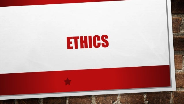 • ETHICS COMES FROM THE GREEK WORD ETHOS MEANS CUSTOM OR MORAL CHARACTER. • IT IS A BRANCH OF PHILOSOPHY THAT DEALS WITH T...