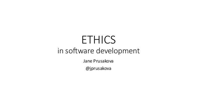 ETHICS in software development Jane Prusakova @jprusakova