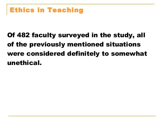 ethics in teaching However, teaching ethics, or moral principles, in a way that provides students a platform to reason about ethical decisions is beneficial in promoting critical and moral reasoning, intellectual .