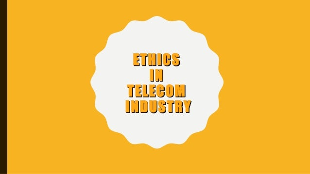 ethics in telecom sector essay Database of free economics essays - we have thousands of free essays across a wide range of subject areas sample economics essays.
