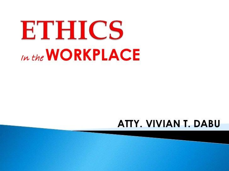In the WORKPLACE            ATTY. VIVIAN T. DABU