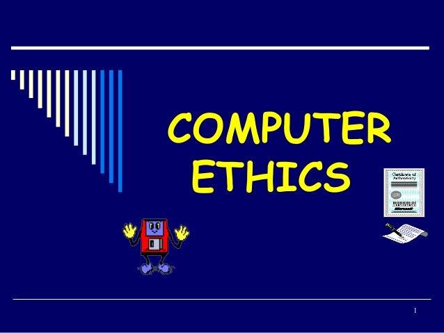 1 COMPUTER ETHICS