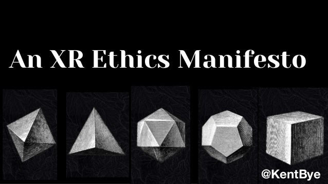 An XR Ethics Manifesto @KentBye