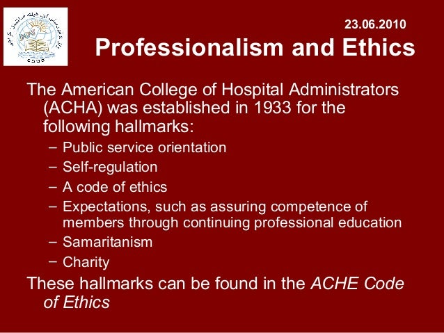 ache code of ethics Start studying healthcare management su chapters 1, 2, 3 which is a guideline for healthcare leaders when being responsible to their employees as per the ache code of ethics values duty, sacrifice, and accountability and recognition of hard work and a strong work ethics.