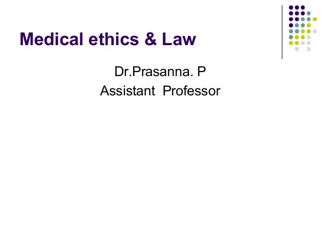 Medical ethics & Law Dr.Prasanna. P Assistant Professor