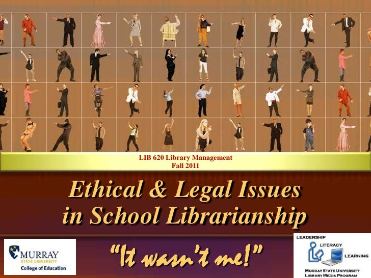 "LIB 620 Library Management Fall 2011<br />Ethical & Legal Issues in School Librarianship<br />""It wasn't me!""<br />"