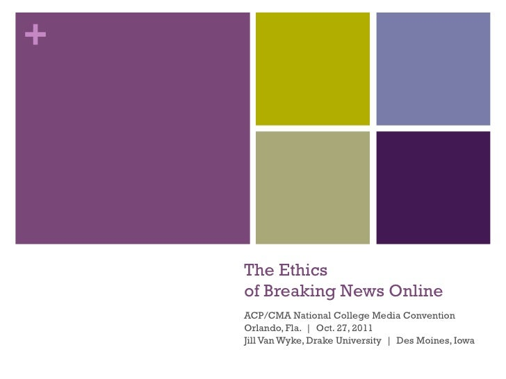 +    The Ethics    of Breaking News Online    ACP/CMA National College Media Convention    Orlando, Fla. | Oct. 27, 2011  ...