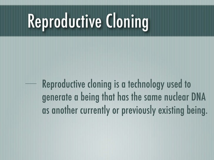 an analysis of the three main pros of human cloning Two commonly discussed types of theoretical human cloning are therapeutic cloning and reproductive cloning therapeutic cloning would involve cloning cells from a human for use in medicine and transplants, and is an active area of research, but is not in medical practice anywhere in the world, as of 2014 [update].