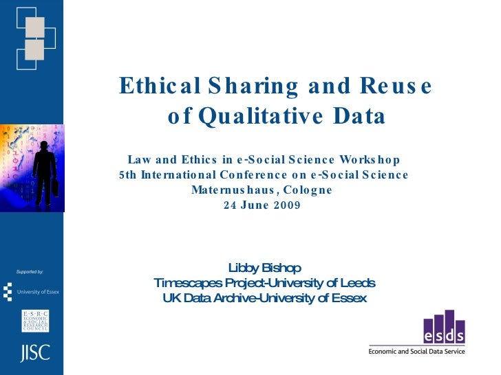 Ethic al S haring and Re us e     o f Qualitative Data   Law and Ethic s in e -S o c ial S c ie nc e Wo rks ho p 5 th Inte...