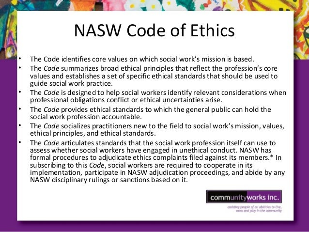 essay on nasw code of ethics Jsu home school of human services & social sciences social work careers in social work nasw code of ethics nasw code of ethics summary the nasw code of ethics is intended to serve as a guide to the everyday professional conduct of social workers.