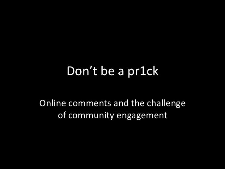 Don't be a pr1ckOnline comments and the challenge    of community engagement