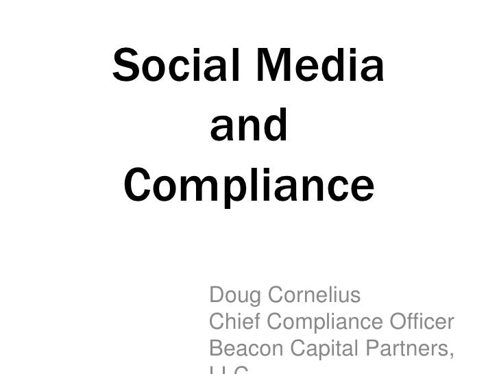 Social Media     and Compliance      Doug Cornelius     Chief Compliance Officer     Beacon Capital Partners,