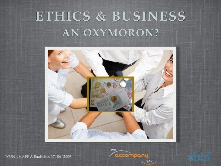 ETHICS & BUSINESS                             AN OXYMORON?       WUNNHAFF A Baaltches 17/06/2009   ACCOMPANY jeudi 31 déce...