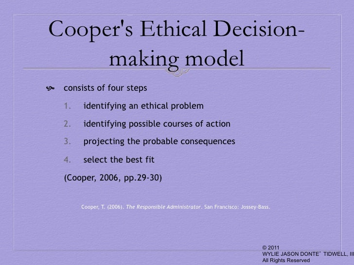 coopers ethical decision making model The study finds that code of ethics and conducts in both countries influences public administrators' ethical decision making in resolving ethical dilemmas the plus ethical decision making model is applicable in solving ethical dilemma, though some other organizational values, principles, procedures,.