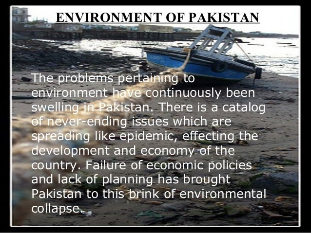 environmental issues in pakistan Development of environmental laws and jurisprudence in pakistan irum ahsan and saima amin khawaja law, justice, and development program, office of.