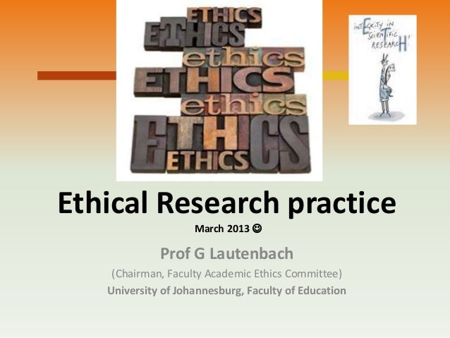 Ethical Research practice                    March 2013              Prof G Lautenbach    (Chairman, Faculty Academic Eth...