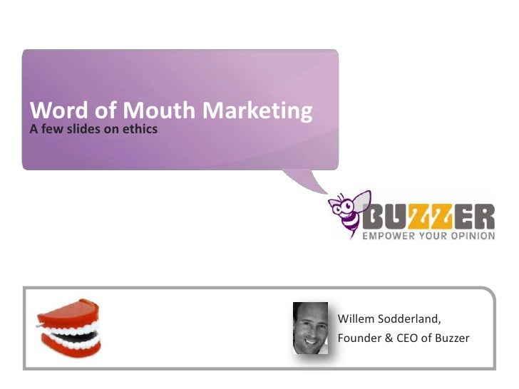 Word of Mouth Marketing<br />A few slides on ethics<br />Willem Sodderland, Founder & CEO of Buzzer<br />