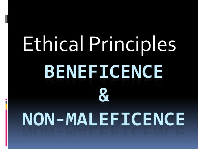principles beneficence and non maleficence Principles of medical ethics (autonomy, non-maleficence, beneficence and justice), rules (fidelity, confidentiality, privacy and veracity)  obligation of non-maleficence: moral  this paper highlights the principle of non-maleficence from sections of the hippocratic oath and those entailed in various declarations of medical ethics and.