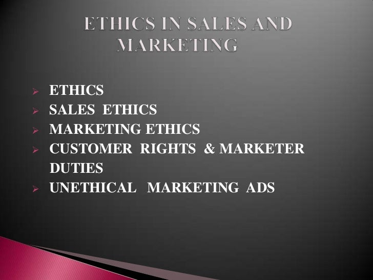 ethics in marketing Ethics in sales and marketing are looked up from various perspectives there is the perspective of virtue, expediency and other perspectives also.