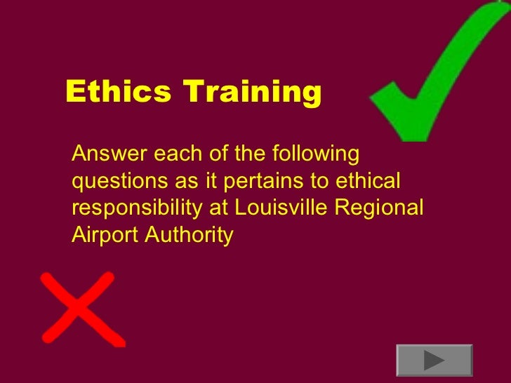 Ethics TrainingAnswer each of the followingquestions as it pertains to ethicalresponsibility at Louisville RegionalAirport...