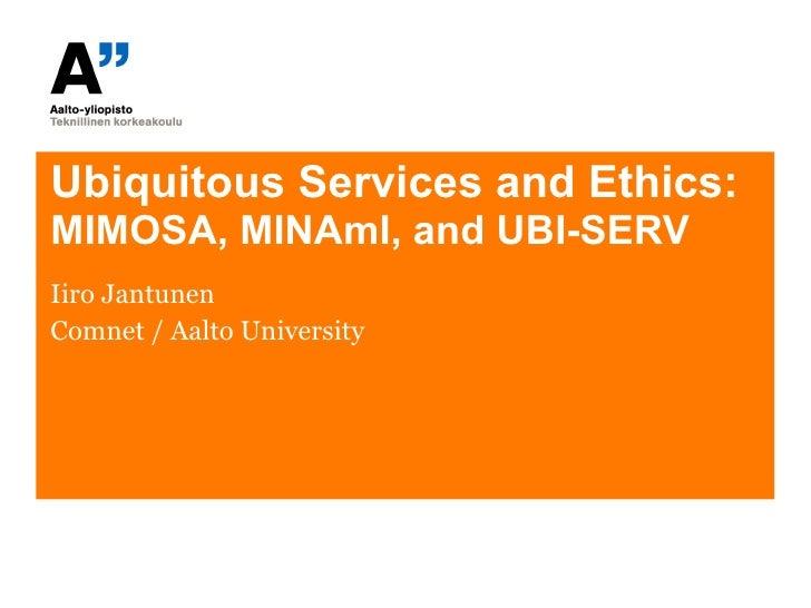Ubiquitous Services and Ethics: MIMOSA, MINAmI, and UBI-SERV Iiro Jantunen Comnet / Aalto University
