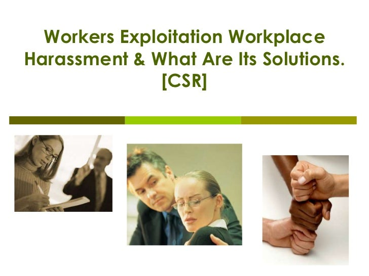 Workers Exploitation WorkplaceHarassment & What Are Its Solutions.              [CSR]