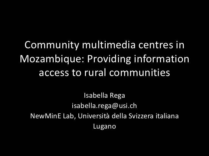 Community multimedia centres inMozambique: Providing information   access to rural communities                Isabella Reg...