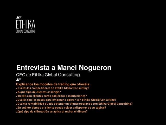 Entrevista a Manel Nogueron CEO de Ethika Global Consulting Explícanos los modelos de trading que ofrecéis: ¿Cuáles los co...