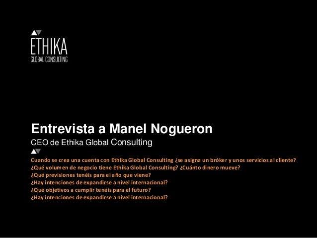 Entrevista a Manel Nogueron CEO de Ethika Global Consulting Cuando se crea una cuenta con Ethika Global Consulting ¿se asi...