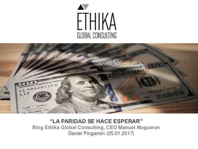 """""""LA PARIDAD SE HACE ESPERAR"""" Blog Ethika Global Consulting, CEO Manuel Nogueron Daniel Pingarrón (25.01.2017)"""