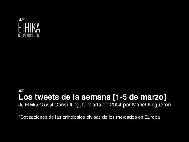 Los tweets de la semana [1-5 de marzo] de Ethika Global Consulting, fundada en 2004 por Manel Nogueron *Cotizaciones de la...