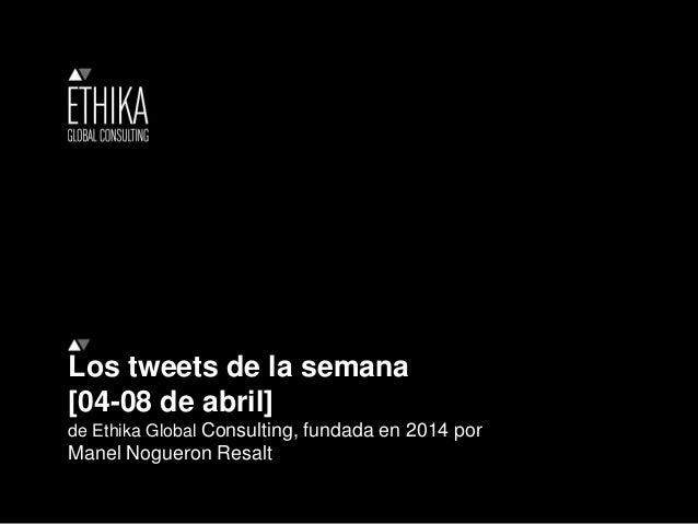 Los tweets de la semana [04-08 de abril] de Ethika Global Consulting, fundada en 2014 por Manel Nogueron Resalt