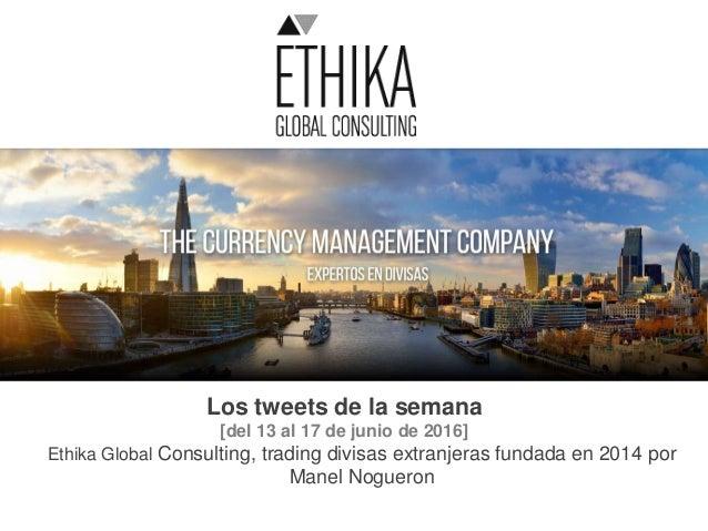 Los tweets de la semana [del 13 al 17 de junio de 2016] Ethika Global Consulting, trading divisas extranjeras fundada en 2...