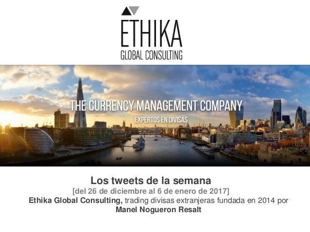 Los tweets de la semana [del 26 de diciembre al 6 de enero de 2017] Ethika Global Consulting, trading divisas extranjeras ...