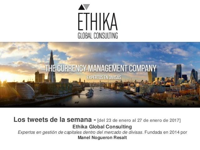 Los tweets de la semana - [del 23 de enero al 27 de enero de 2017] Ethika Global Consulting Expertos en gestión de capital...