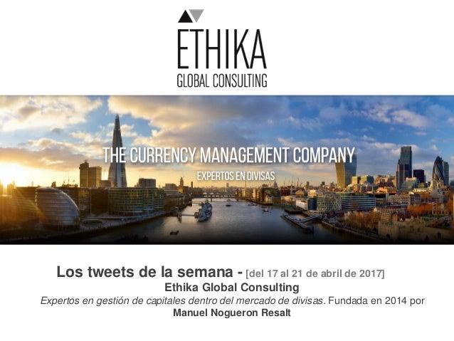 Los tweets de la semana - [del 17 al 21 de abril de 2017] Ethika Global Consulting Expertos en gestión de capitales dentro...