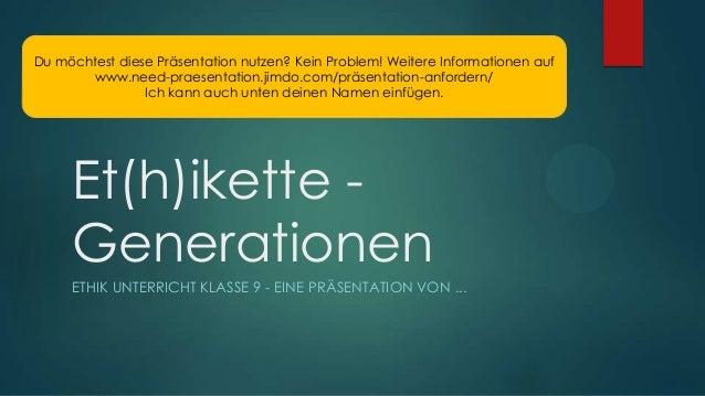 Et(h)ikette -GenerationenETHIK UNTERRICHT KLASSE 9 - EINE PRÄSENTATION VON ...Du möchtest diese Präsentation nutzen? Kein ...