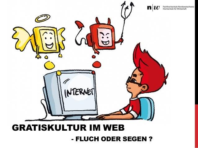 GRATISKULTUR IM WEB - FLUCH ODER SEGEN ?
