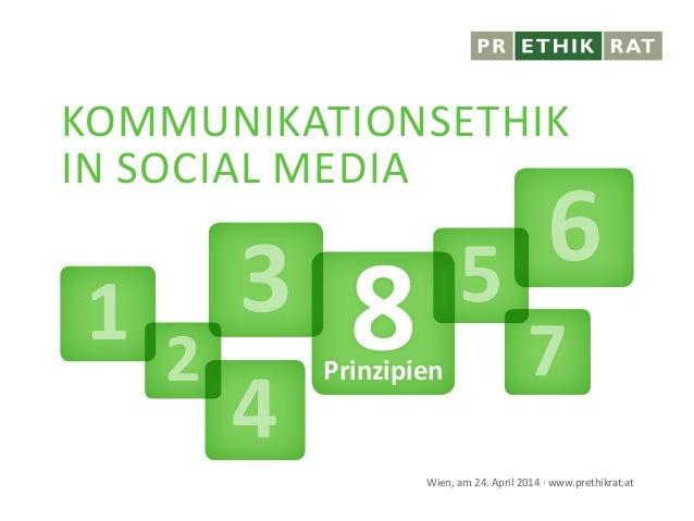 Kommunikationsethik in Social Media Wien, am 24. April 2014 · www.prethikrat.at 2 31 4 5 7 6 8Prinzipien