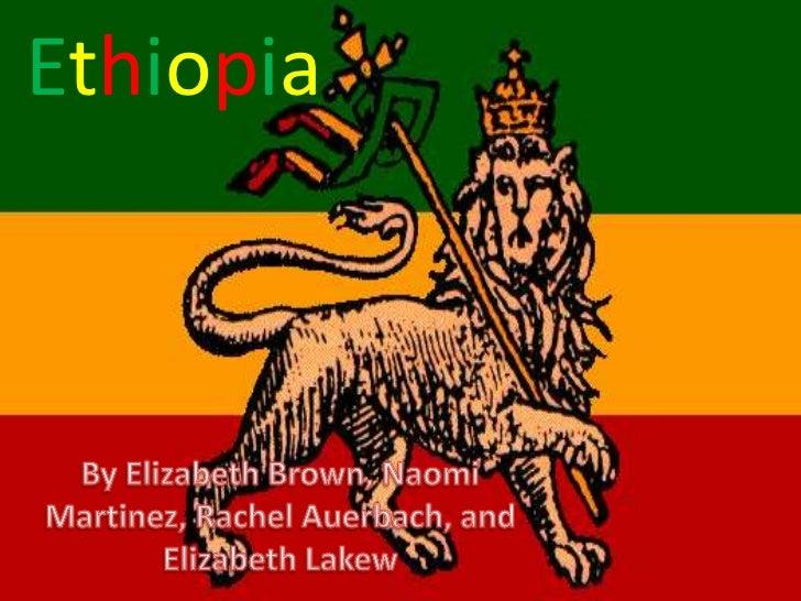 Ethiopia<br />By Elizabeth Brown, Naomi Martinez, Rachel Auerbach, and Elizabeth Lakew <br />