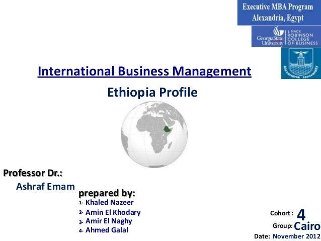 International Business Management                 Ethiopia ProfileProfessor Dr.:   Ashraf Emam                 prepared by...