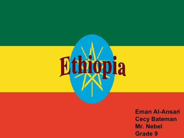Ethiopia  Eman Al-Ansari  Cecy Bateman Mr. Nebel Grade 9   Ethiopia