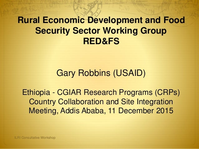 Rural Economic Development and Food Security Sector Working Group RED&FS Gary Robbins (USAID) Ethiopia - CGIAR Research Pr...