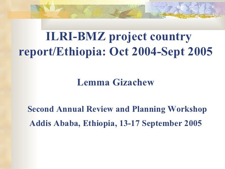 ILRI-BMZ project country report/Ethiopia: Oct 2004-Sept 2005  Lemma Gizachew   Second Annual Review and Planning Worksho...