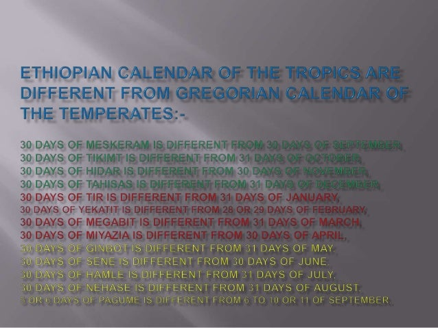 Ethiopian calendar of the tropics are different from gregorian of the temperates