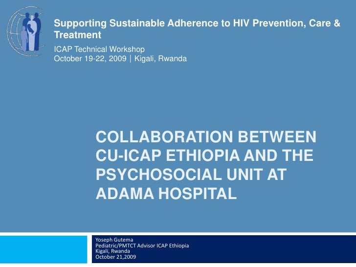Collaboration BetweenCU-ICAP Ethiopia and The Psychosocial Unit at Adama Hospital<br />Yoseph GutemaPediatric/PMTCT Adviso...