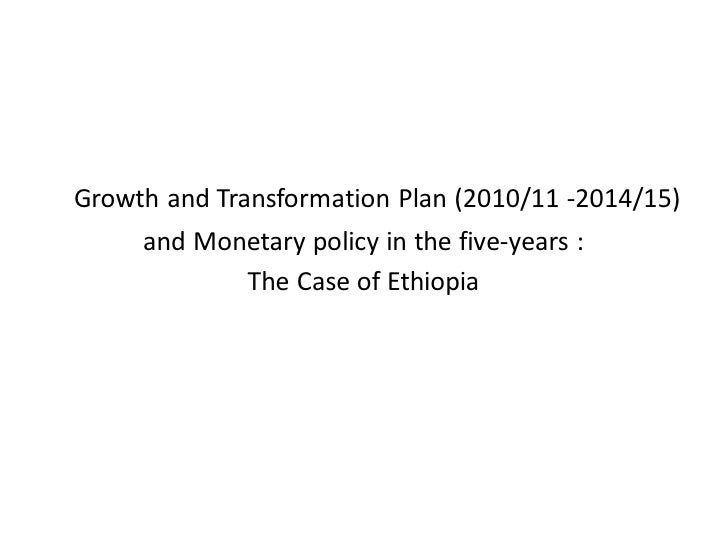 Growth and Transformation Plan (2010/11 -2014/15)     and Monetary policy in the five-years :            The Case of Ethio...